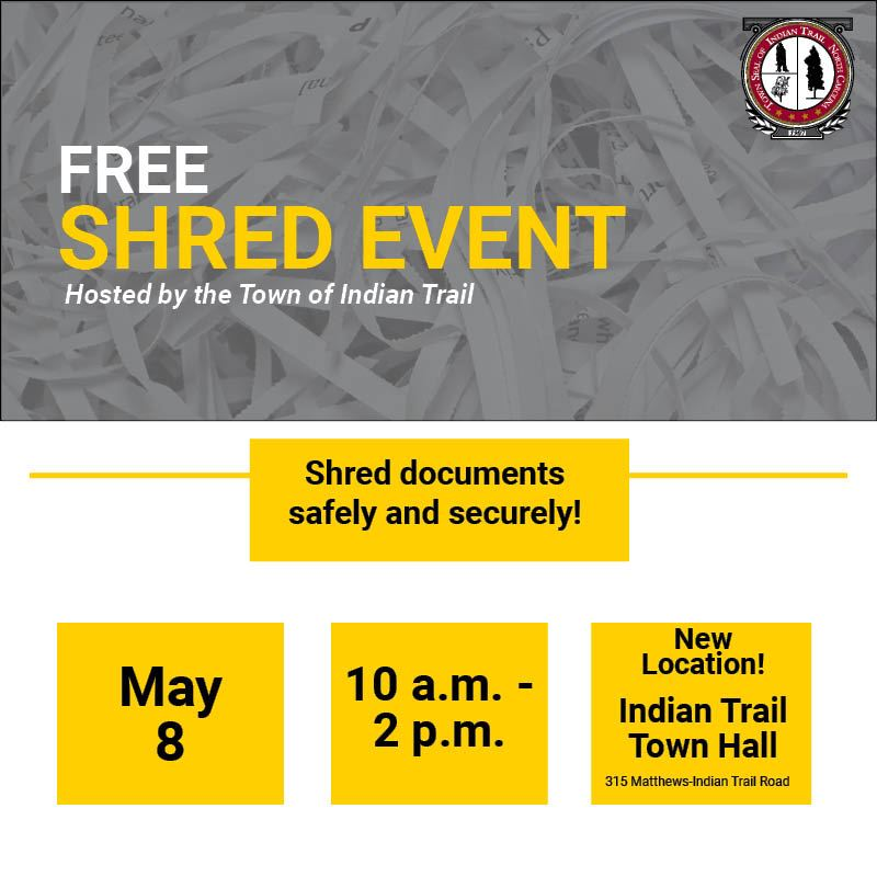 Shred Event on May 8 from 10 a.m. to 2 p.m. The new location is Indian Trail Town Hall.